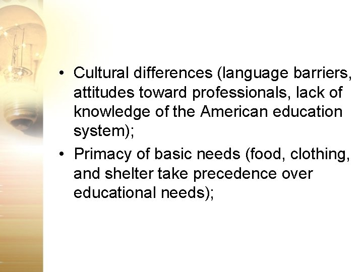 • Cultural differences (language barriers, attitudes toward professionals, lack of knowledge of the