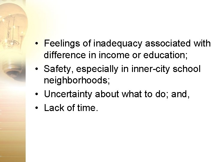 • Feelings of inadequacy associated with difference in income or education; • Safety,