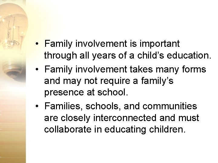 • Family involvement is important through all years of a child's education. •