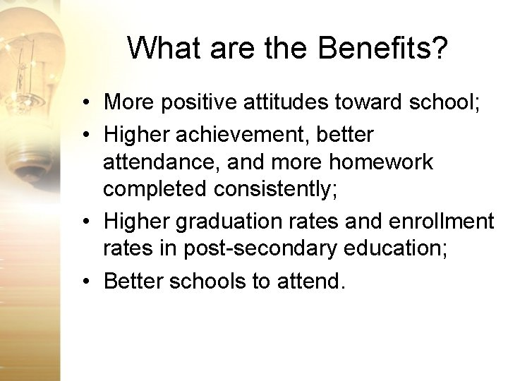 What are the Benefits? • More positive attitudes toward school; • Higher achievement, better