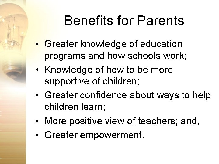 Benefits for Parents • Greater knowledge of education programs and how schools work; •