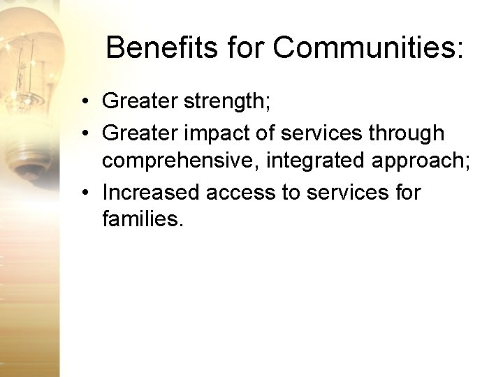 Benefits for Communities: • Greater strength; • Greater impact of services through comprehensive, integrated