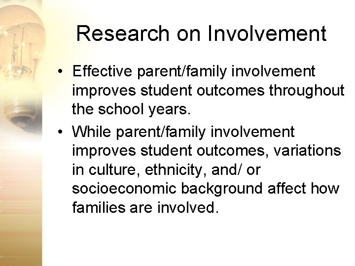 Research on Involvement • Effective parent/family involvement improves student outcomes throughout the school years.