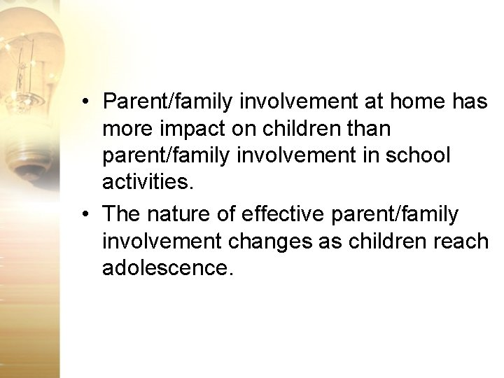 • Parent/family involvement at home has more impact on children than parent/family involvement