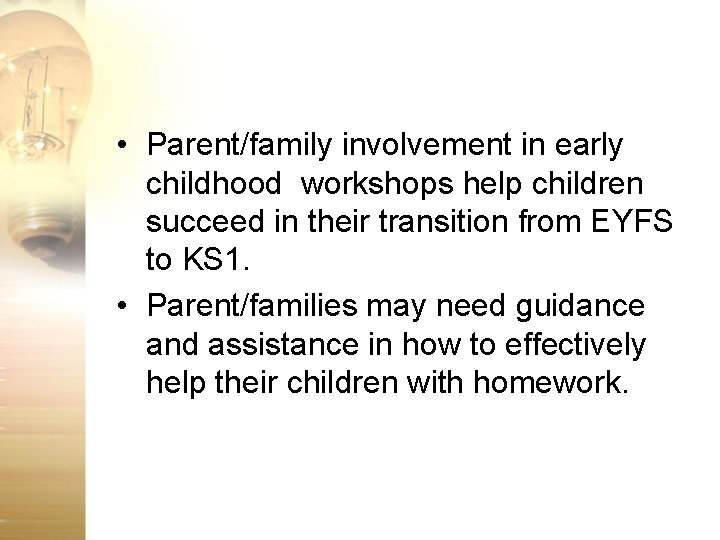• Parent/family involvement in early childhood workshops help children succeed in their transition
