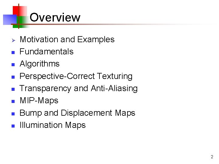 Overview Ø n n n n Motivation and Examples Fundamentals Algorithms Perspective-Correct Texturing Transparency