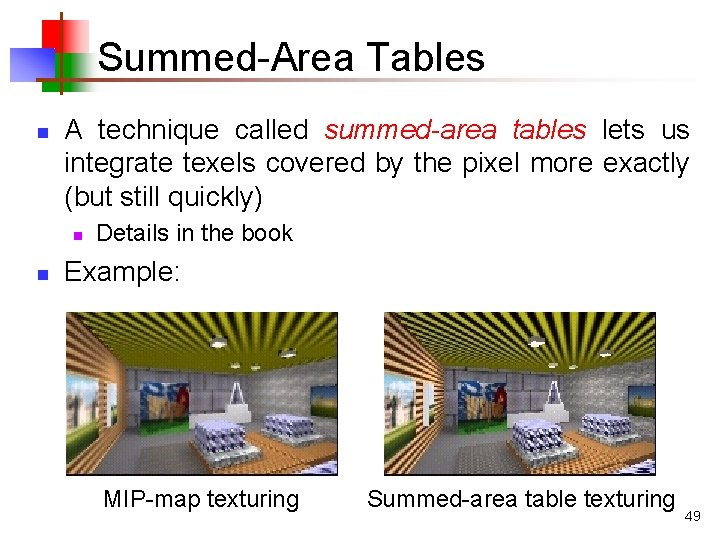 Summed-Area Tables n A technique called summed-area tables lets us integrate texels covered by