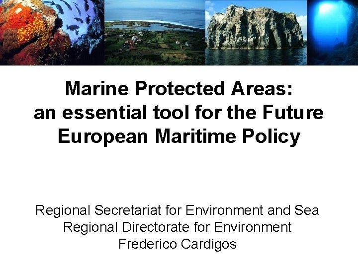 Marine Protected Areas: an essential tool for the Future European Maritime Policy Regional Secretariat