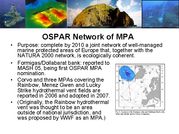 OSPAR Network of MPA • Purpose: complete by 2010 a joint network of well-managed