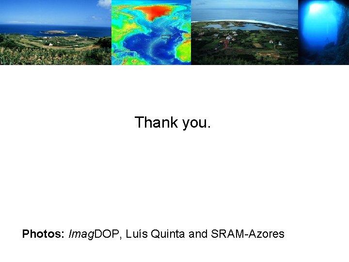 Thank you. Photos: Imag. DOP, Luís Quinta and SRAM-Azores