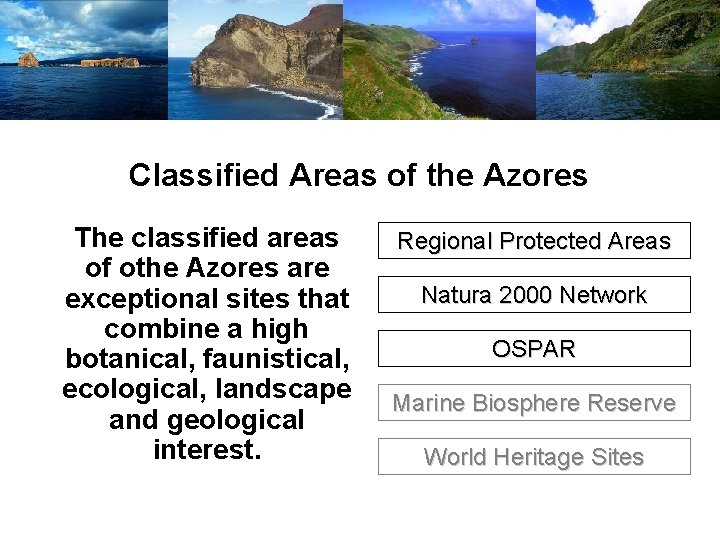 Classified Areas of the Azores The classified areas of othe Azores are exceptional sites