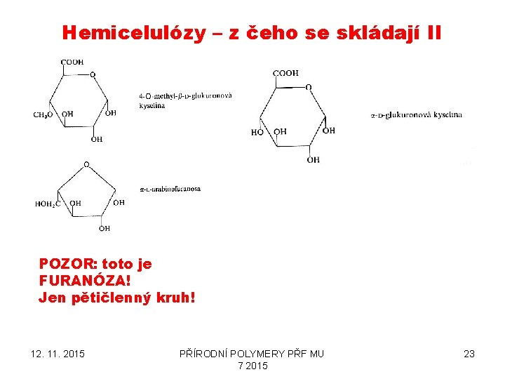 Hemicelulózy – z čeho se skládají II POZOR: toto je FURANÓZA! Jen pětičlenný kruh!