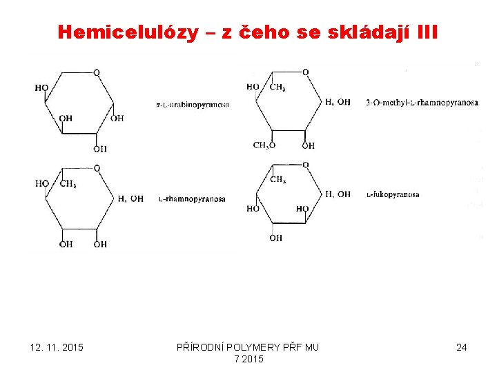 Hemicelulózy – z čeho se skládají III 12. 11. 2015 PŘÍRODNÍ POLYMERY PŘF MU
