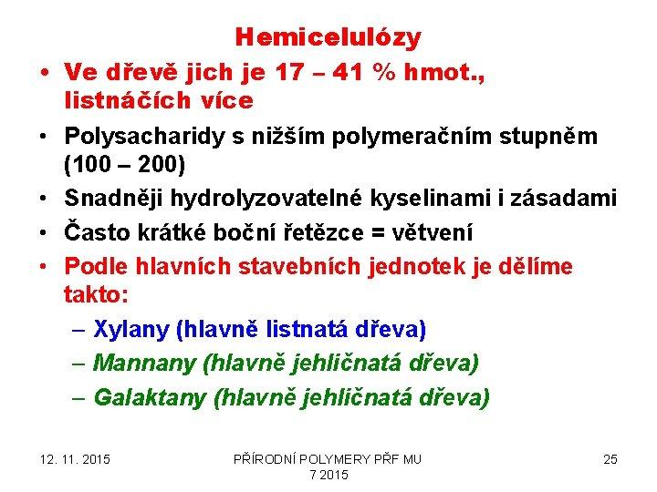 Hemicelulózy • Ve dřevě jich je 17 – 41 % hmot. , listnáčích více