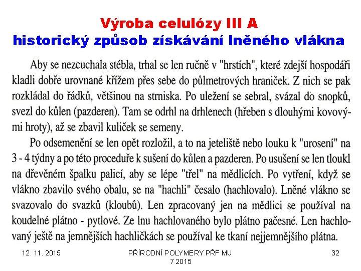 Výroba celulózy III A historický způsob získávání lněného vlákna 12. 11. 2015 PŘÍRODNÍ POLYMERY