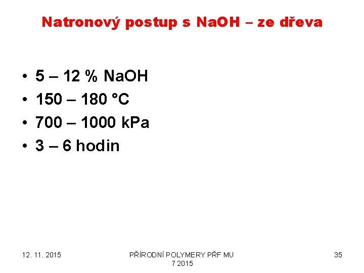 Natronový postup s Na. OH – ze dřeva • • 5 – 12 %