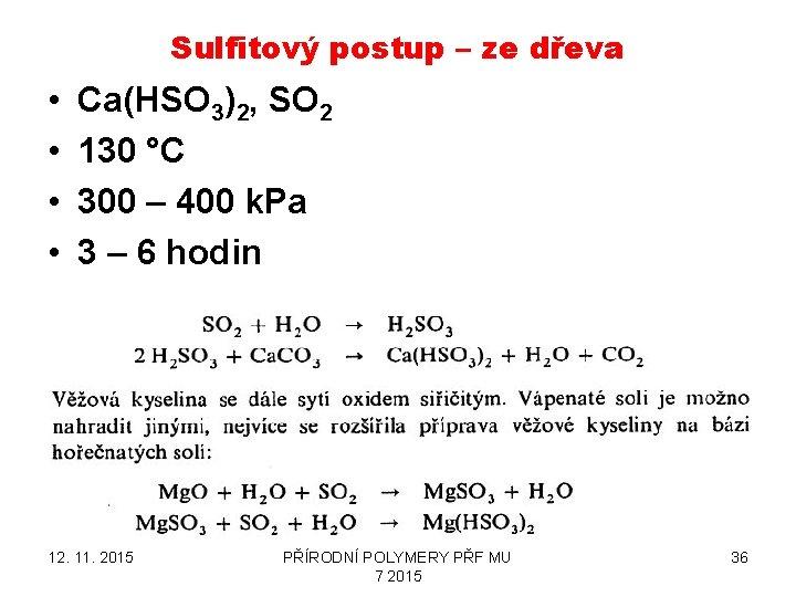 Sulfitový postup – ze dřeva • • Ca(HSO 3)2, SO 2 130 °C 300