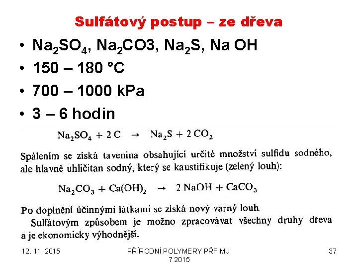 Sulfátový postup – ze dřeva • • Na 2 SO 4, Na 2 CO