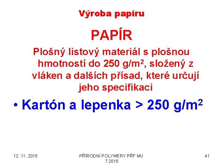 Výroba papíru PAPÍR Plošný listový materiál s plošnou hmotností do 250 g/m 2, složený