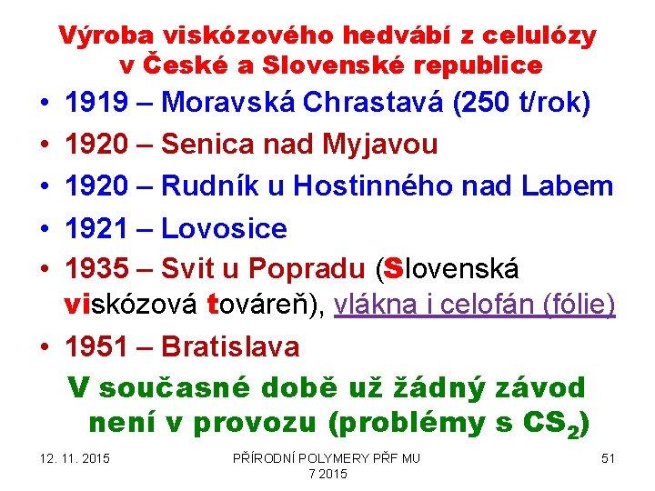 Výroba viskózového hedvábí z celulózy v České a Slovenské republice • • • 1919