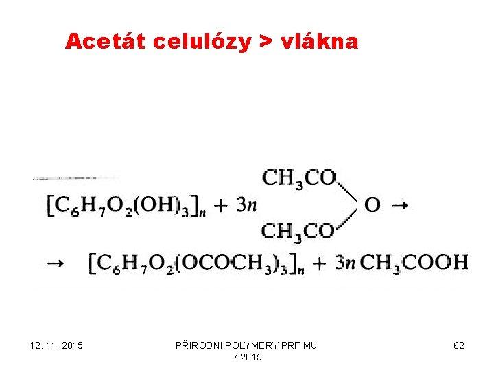 Acetát celulózy > vlákna 12. 11. 2015 PŘÍRODNÍ POLYMERY PŘF MU 7 2015 62