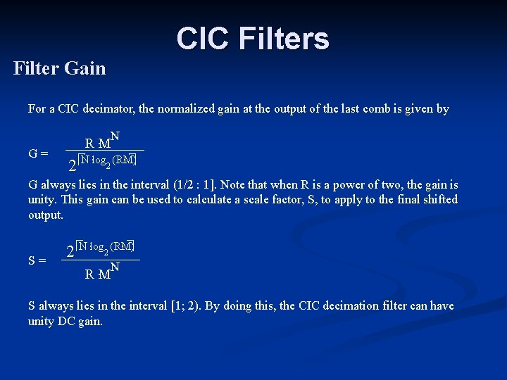 CIC Filters Filter Gain For a CIC decimator, the normalized gain at the output