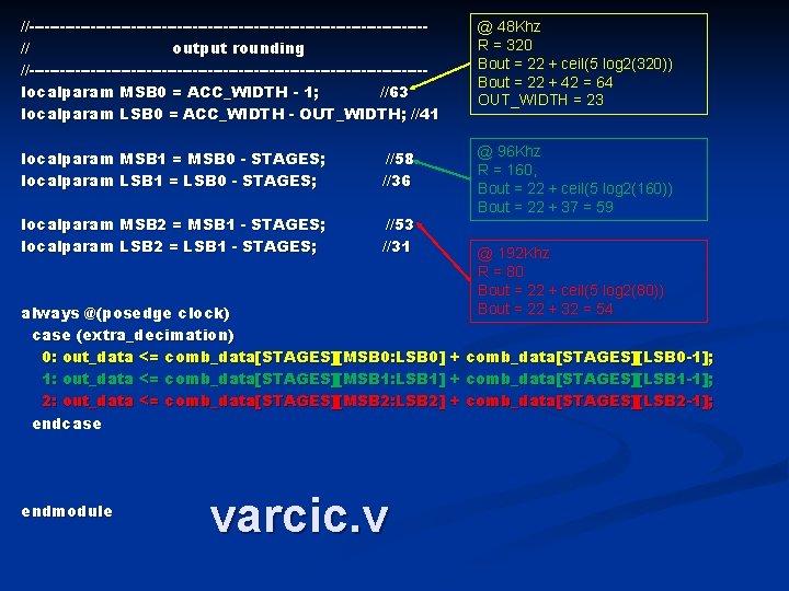 //---------------------------------------// output rounding //---------------------------------------localparam MSB 0 = ACC_WIDTH - 1; //63 localparam LSB 0