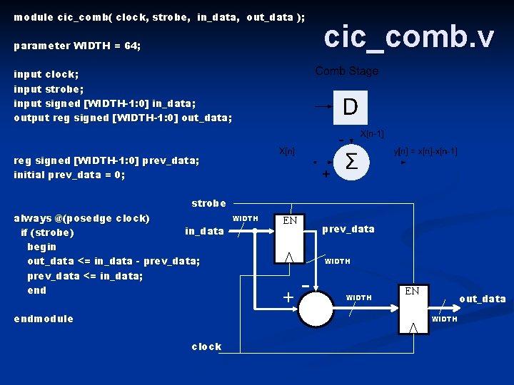module cic_comb( clock, strobe, in_data, out_data ); parameter WIDTH = 64; cic_comb. v input