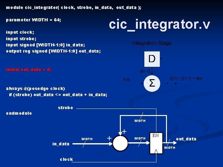 module cic_integrator( clock, strobe, in_data, out_data ); cic_integrator. v parameter WIDTH = 64; input