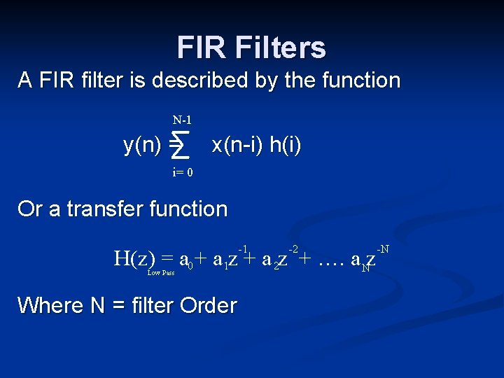 FIR Filters A FIR filter is described by the function N-1 y(n) = x(n-i)