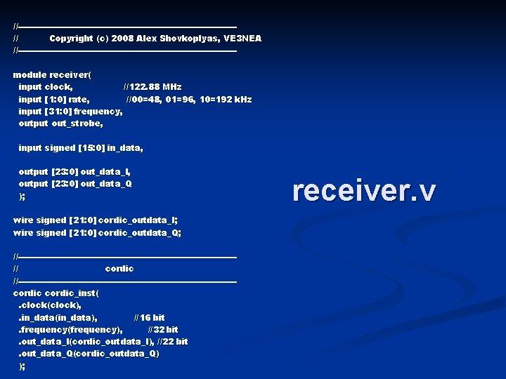 //---------------------------------------// Copyright (c) 2008 Alex Shovkoplyas, VE 3 NEA //---------------------------------------module receiver( input clock, //122.