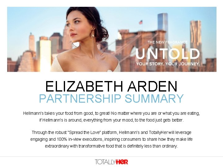 ELIZABETH ARDEN PARTNERSHIP SUMMARY Hellmann's takes your food from good, to great! No matter