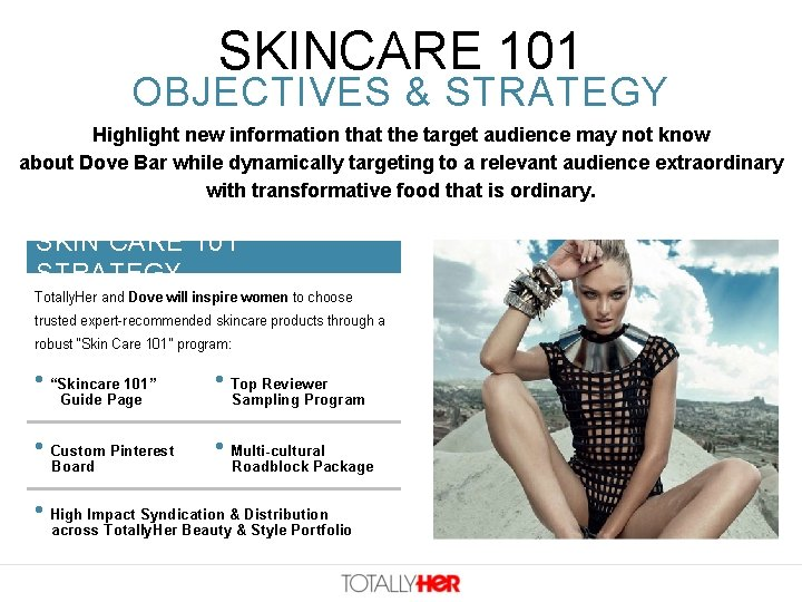 SKINCARE 101 OBJECTIVES & STRATEGY Highlight new information that the target audience may not