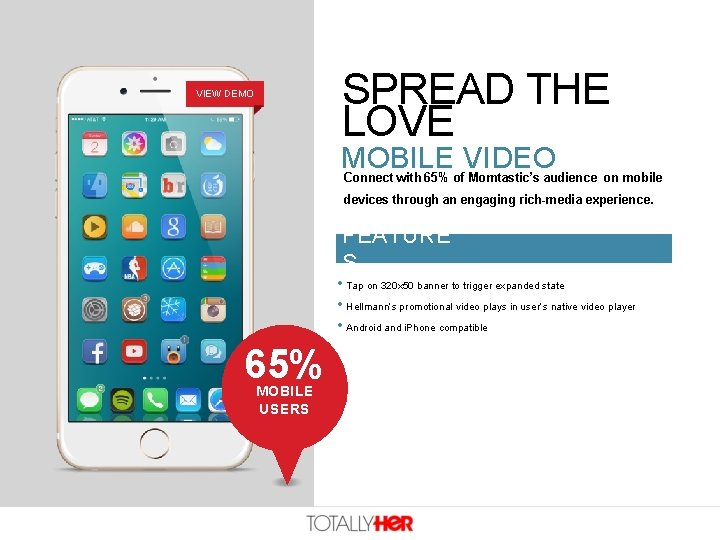 SPREAD THE LOVE VIEW DEMO MOBILE VIDEO Connect with 65% of Momtastic's audience on