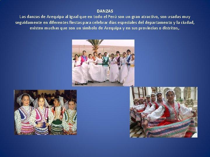 DANZAS Las danzas de Arequipa al igual que en todo el Perú son un