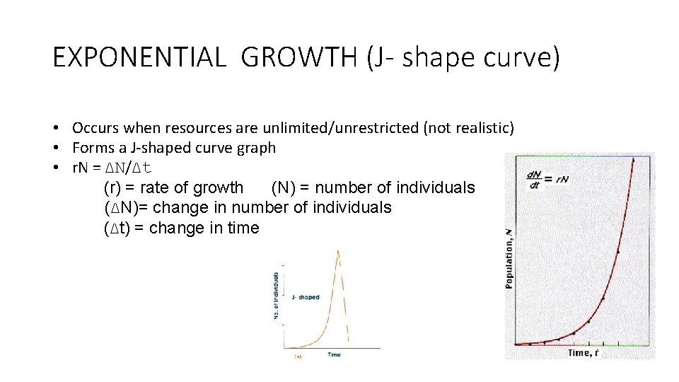 EXPONENTIAL GROWTH (J- shape curve) • Occurs when resources are unlimited/unrestricted (not realistic) •
