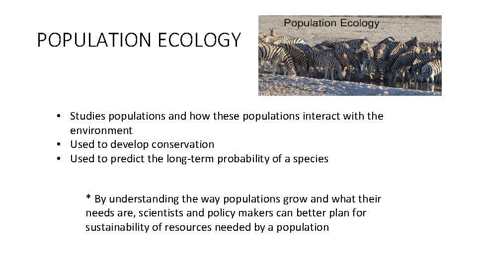 POPULATION ECOLOGY • Studies populations and how these populations interact with the environment •