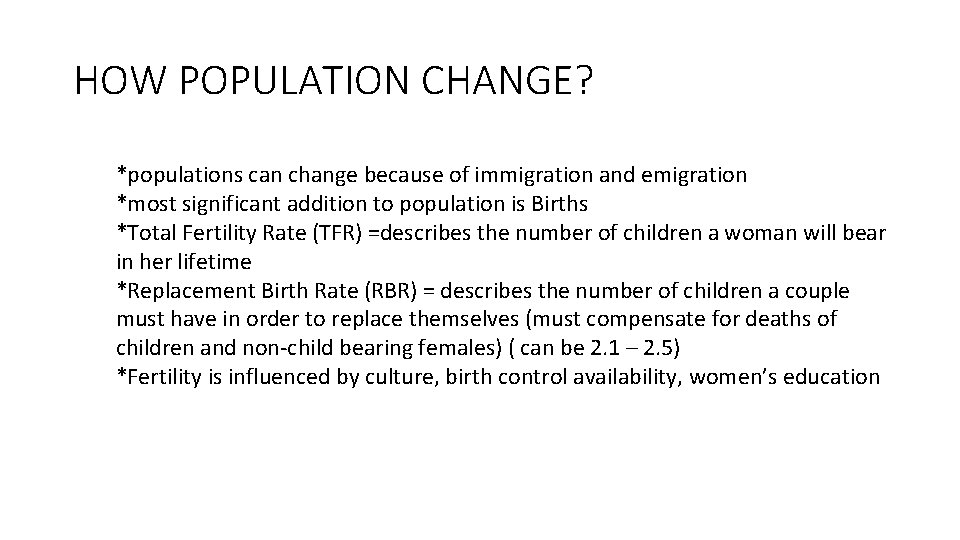 HOW POPULATION CHANGE? *populations can change because of immigration and emigration *most significant addition