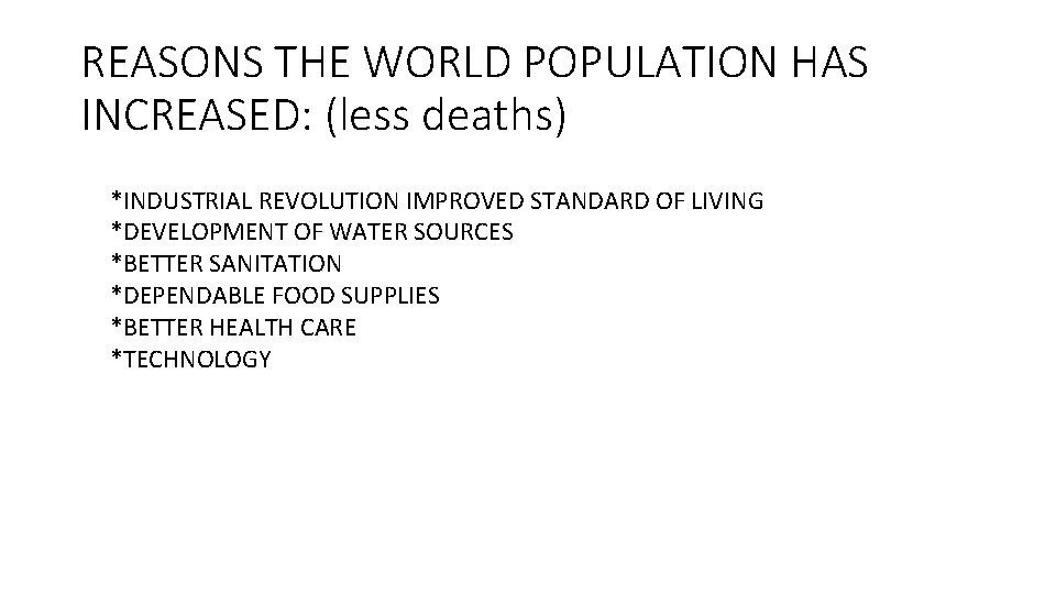REASONS THE WORLD POPULATION HAS INCREASED: (less deaths) *INDUSTRIAL REVOLUTION IMPROVED STANDARD OF LIVING