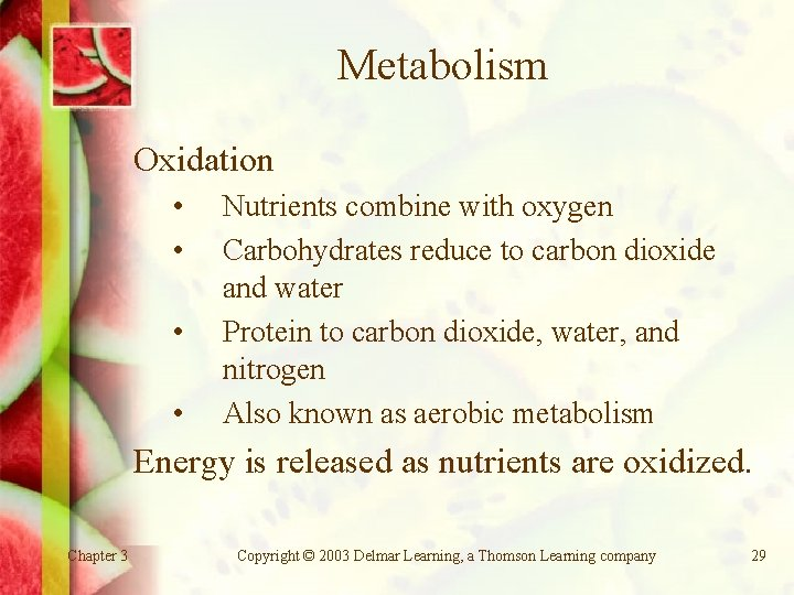 Metabolism Oxidation • • Nutrients combine with oxygen Carbohydrates reduce to carbon dioxide and
