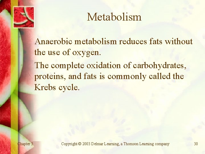 Metabolism Anaerobic metabolism reduces fats without the use of oxygen. The complete oxidation of