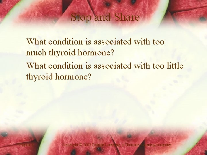 Stop and Share What condition is associated with too much thyroid hormone? What condition