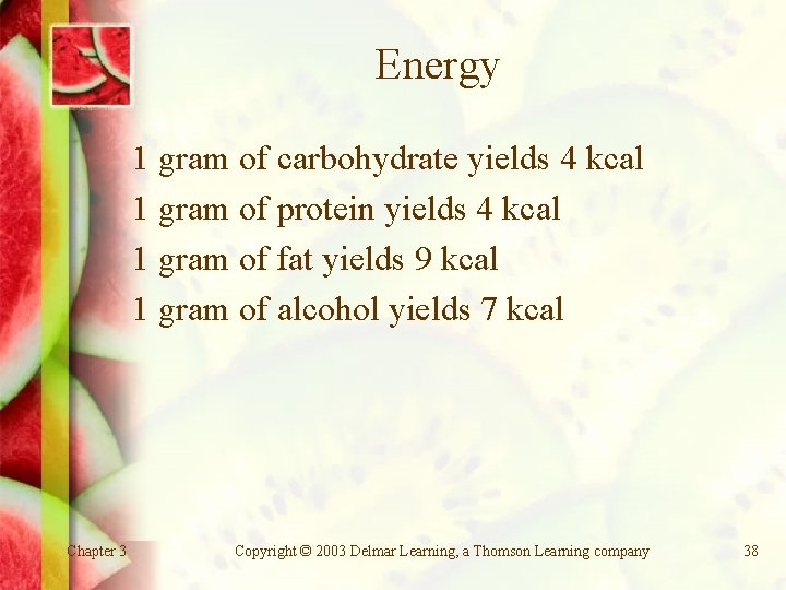 Energy 1 gram of carbohydrate yields 4 kcal 1 gram of protein yields 4
