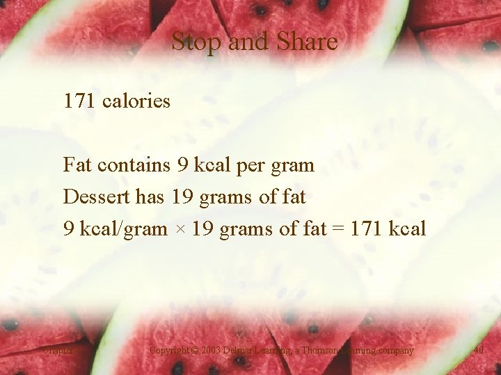 Stop and Share 171 calories Fat contains 9 kcal per gram Dessert has 19