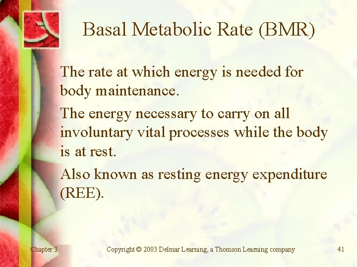Basal Metabolic Rate (BMR) The rate at which energy is needed for body maintenance.