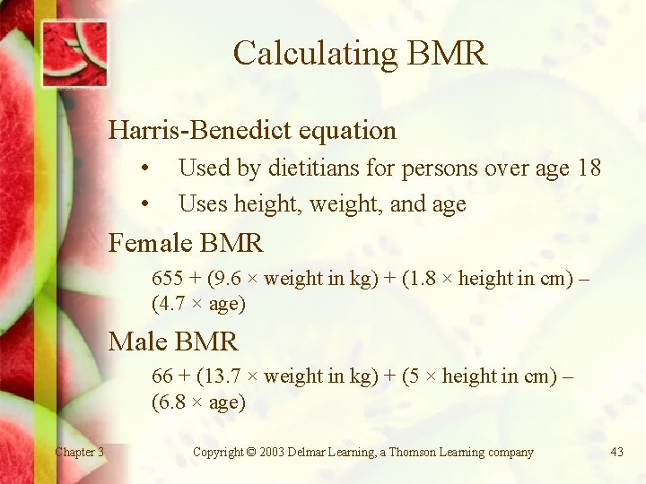 Calculating BMR Harris-Benedict equation • • Used by dietitians for persons over age 18