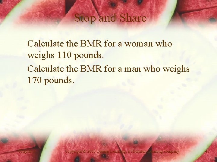Stop and Share Calculate the BMR for a woman who weighs 110 pounds. Calculate