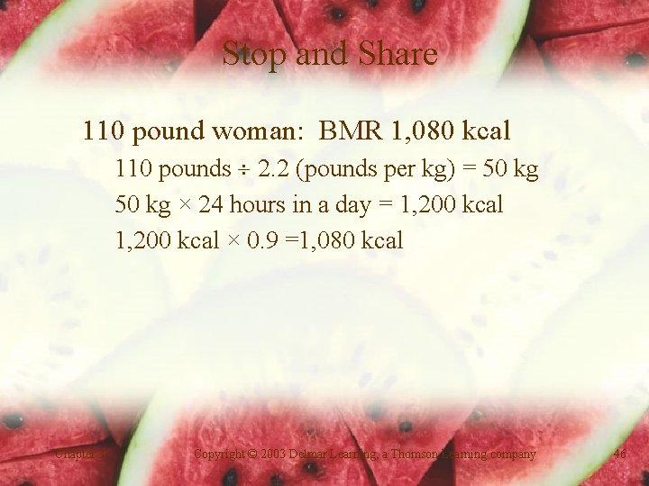 Stop and Share 110 pound woman: BMR 1, 080 kcal 110 pounds 2. 2