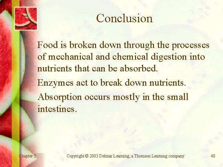 Conclusion Food is broken down through the processes of mechanical and chemical digestion into