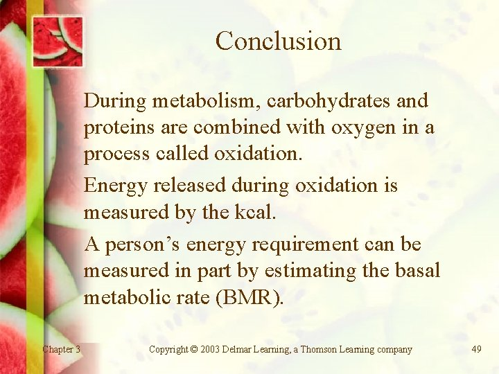 Conclusion During metabolism, carbohydrates and proteins are combined with oxygen in a process called